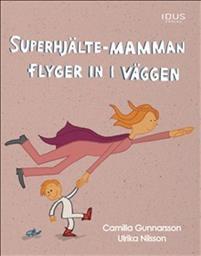 Superhjalte-mamman flyger in i väggen